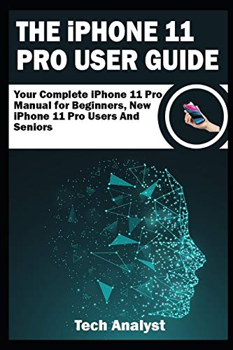 THE iPHONE 11 Pro USER GUIDE: Your Complete iPhone 11 Pro Manual for Beginners, New iPhone 11 Pro Users and Seniors Audio Devices Digital E-Readers Electrical Electronics Handheld Macintosh Macs Mobile Production Reference