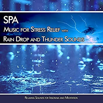 SPA Music for Stress Relief with Rain Drop and Thunder Sounds: Relaxing Sounds for Insonnia and Meditation