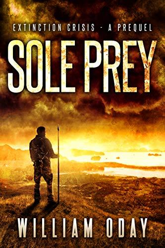 Sole Prey: A Survival Thriller Prequel Novella (Extinction Crisis Book 0)
