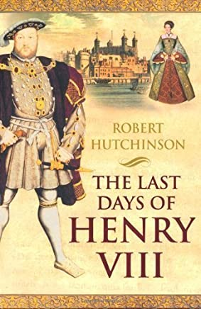 Last Days of Henry VIII by Hutchinson, Robert [Paperback(2006/1/5)]