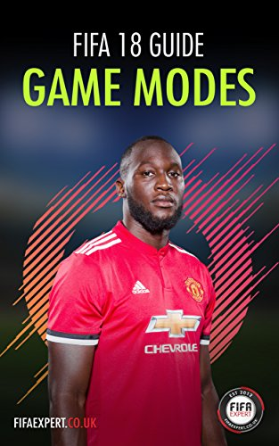 FIFA 18 Game Modes Guide: FIFA 18 Tips for Every Game Mode (Including a Secret One!) (English Edition)