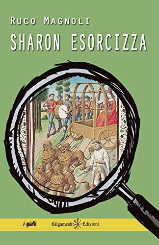 Sharon esorcizza: Il diciottesimo episodio della saga più bella del giallo italiano (ANUNNAKI - Narrativa) (Italian Edition)