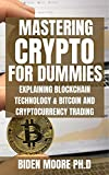 MASTERING CRYPTO FOR DUMMIES : EXPLAINING BLOCKCHAIN TECHNOLOGY & BITCOIN AND CRYPTOCURRENCY TRADING (English Edition)