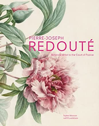 Pierre-Joseph Redout: Botanical Artist to the Court of France by Pieter Baas Terry van Druten Pascale Heurtel Alain Pougetoux(2013-09-30)