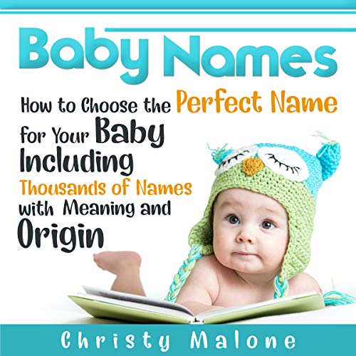 Baby Names: How to Choose the Perfect Name for Your Baby Including Thousands of Names with Meaning and Origin audiobook cover art
