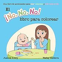 El ¡No No No! libro para colorear: Uno libro de actividades para leer, colorear y reír todo el día
