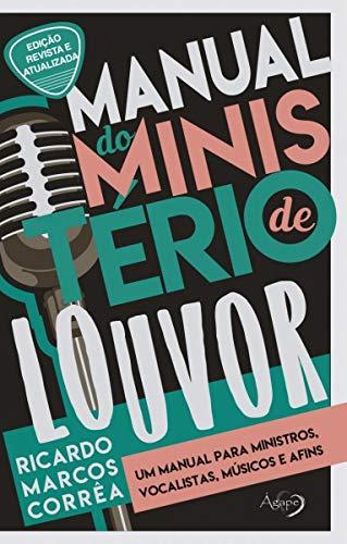 Manual do ministério de louvor: um manual para ministros, vocalistas, músicos e afins