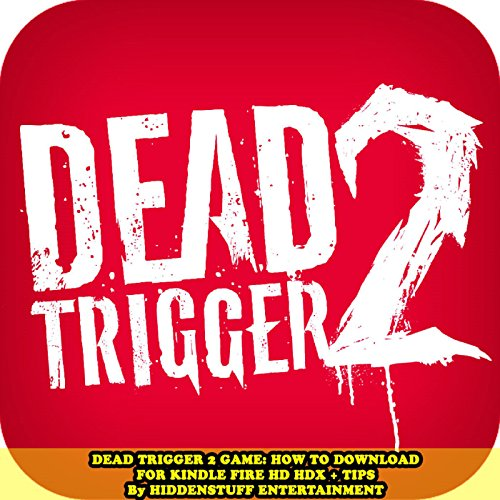 Dead Trigger 2 Game: How to Download for Kindle Fire HD HDX + Tips audiobook cover art