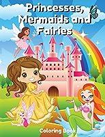 Princesses, Mermaids and Fairies Coloring Book: Magic Coloring Book for Girls: Amazing Princess Illustrations, Magical Fairies and Wonderful Mermaids Coloring Book ... Ages 3-10: Magic Coloring Book for Girls