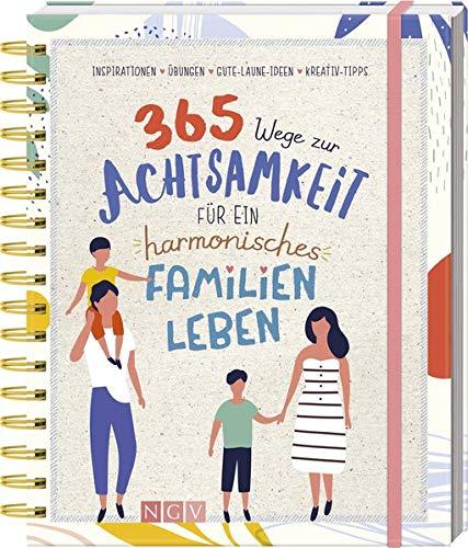 365 Wege zur Achtsamkeit für ein harmonisches Familienleben: Inspirationen, Übungen, Gute-Laune-Ideen & Kreativ-Tipps