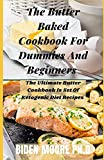 The Butter Baked Cookbook For Dummies And Beginners: The Ultimate Butter Cookbook Is Set Of Ketogenic Diet Recipes