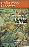 Potencia y trama política: La política como campo de fuerzas (Cuadernos activistas nº 4)
