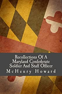 Recollections of a Maryland Confederate Soldier and Staff Officer: Under Johnston, Jackson and Lee