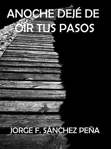 Anoche dejé de oír tus pasos eBook: Peña, Jorge F. Sánchez: Amazon.es: Tienda Kindle
