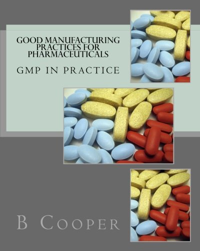 Good Manufacturing Practices for Pharmaceuticals: GMP in Practice