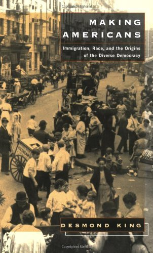 Making Americans: Immigration, Race, and the Origins of the Diverse Democracy: Immigration, Race and the Origins of the Diverse Democracy (English Edition)