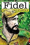 Fidel para Principiantes: con ilustraciones de Nahuel Sherma