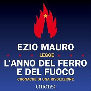 L'anno del ferro e del fuoco     Cronache di una rivoluzione              Di:                                                                                                                                 Ezio Mauro                               Letto da:                                                                                                                                 Ezio Mauro                      Durata:  4 ore e 56 min     94 recensioni     Totali 4,5