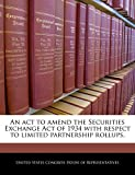 An act to amend the Securities Exchange Act of 1934 with respect to limited partnership rollups.