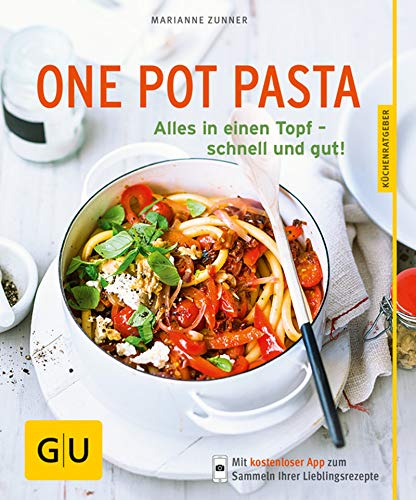 One Pot Pasta: Alles in einen Topf - schnell und gut! (GU KüchenRatgeber)