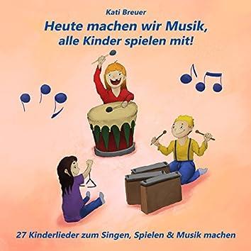 Heute machen wir Musik, alle Kinder spielen mit! 27 Kinderlieder zum Singen, Spielen & Musik machen