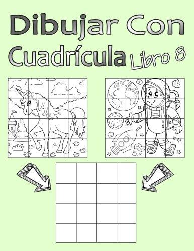 Dibujar Con Cuadrícula Libro 8: Dibujo simple para niños con sistema de cua-drícula, paso a paso, aprender a dibujar, adecu-ado para principiantes y avanzados