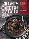 Jasper White s Cooking from New England: More Than 300 Traditional and Contemporary Recipes