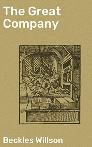 The great company;: Being a history of the honourable company of merchants-adventurers, trading into Hudson's Bay