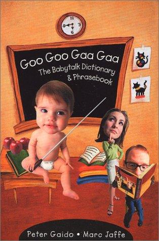Goo Goo Gaa Gaa: The Babytalk Dictionary And Phrasebook
