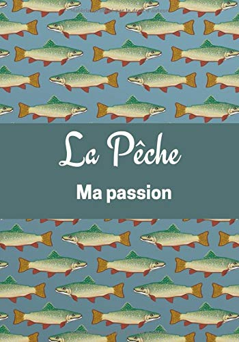 La Pêche Ma Passion: Carnet de pêche à remplir | Cahier de suivi de vos pêche à la  truite | Journal de bord du pêcheur | Pêche au leurre - à la ... | Format 7 x 10 pouces | banc poissons gris