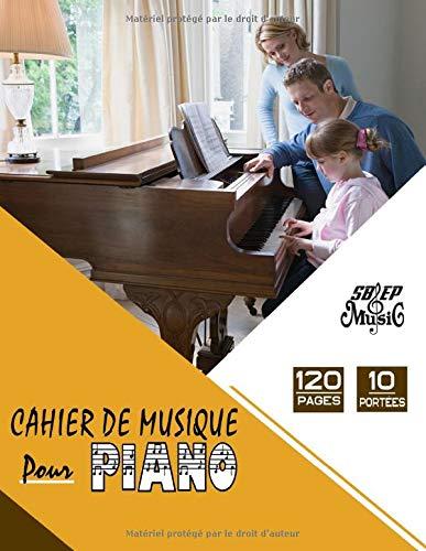 Cahier de Musique pour Piano: 10 Portées par page (Clé de SOL et Clé de FA), carnet de partitions pour Piano (120 pages A4) PDF Books