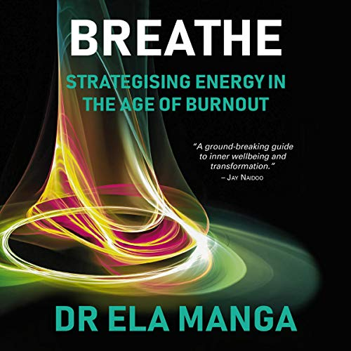 Breathe: Strategising Energy in the Age of Burnout Audiobook By Ela Manga cover art