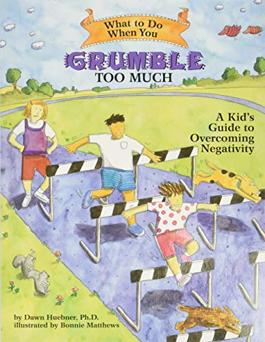 What to Do When You Grumble Too Much: A Kid's Guide to Overcoming Negativity (What-to-Do Guides for