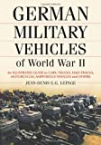 German Military Vehicles of World War II: An Illustrated Guide to Cars, Trucks, Half-Tracks, Motorcycles,...