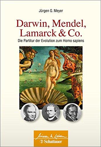 Darwin, Mendel, Lamarck & Co.: Die Partitur der Evolution zum Homo sapiens (Wissen & Leben)