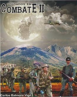 Soldados en combate II eBook: Vigil, Carlos Balmore, Tejada, Ricardo, Militares, Circulo de Escritores: Amazon.es: Tienda Kindle