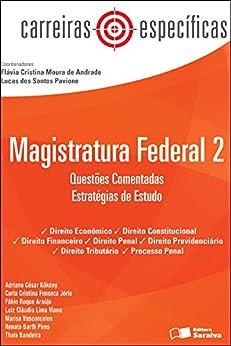 CARREIRAS ESPECÍFICAS - MAGISTRATURA FEDERAL 2 por [DIEGO PEREIRA MACHADO ADRIANO CESAR KOKENY,CARLA CRISTINA FONSECA JORIO,CARLOS ALBERTO ANTONIO JUNIOR,FABIO ROQUE DA SILVA ARAUJO,FLAVIA CRISTINA MOURA DE ANDRADE,JULIO CESAR FRANCESCHET,LUIZ CLAUDIO LIMA VIANA,MARISA VASCONCELOS,RENATO BARTH PIRES,THAIS BANDEIRA OLIVEIRA PASSOS,RAPHAEL JOSE DE OLIVEIRA SILVA,MARIA VITORIA MAZITELI DE OLIVEIRA,LUCAS DOS SANTOS PAVIONE,GERALDO DE AZEVEDO MAIA NETO,FERNANDO HENRIQUE CORREA CUSTODIO]