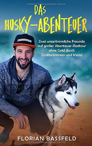 Das Husky-Abenteuer: Zwei unzertrennliche Freunde auf großer Abenteuer-Radtour ohne Geld durch Großbritannien und Irland
