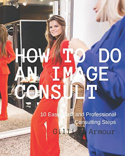 How to Do an Image Consult: 10 Steps to Fashion & Style Transformation