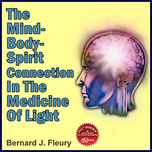 The Mind-Body-Spirit in the Medicine of Light audiobook cover art