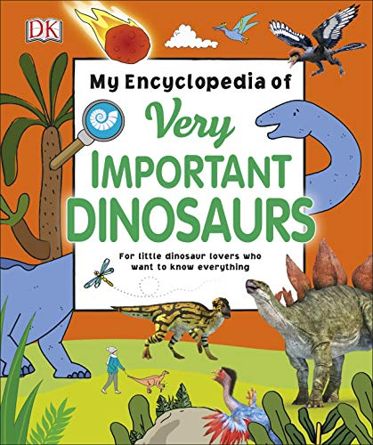 My Encyclopedia of Very Important Dinosaurs: For Little Dinosaur Lovers Who Want to Know Everything (My Very Important Encyclopedias)