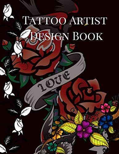 Tattoo Artist Design Book: Flowers Theme| Blank Art Sketchbook Notebook Journal Sketch Paper Pad for Tattooists, Students, Adults, Inmates, ... Beautiful Creative Artistic Patterns.