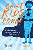 Quiet Kids Count: Unleashing the True Potential of Introverts (Lead Forward)