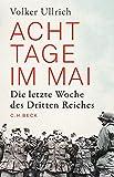 Volker Ullrich: Acht Tage im Mai. Die letzte Woche des Dritten Reiches