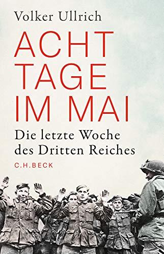 Buchseite und Rezensionen zu 'Acht Tage im Mai: Die letzte Woche des Dritten Reiches' von Volker Ullrich