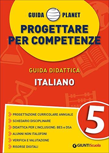 Guida Planet. Progettare per competenze. Italiano (Vol. 5)