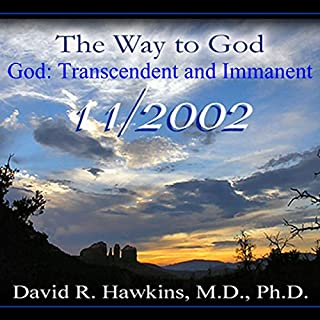 The Way to God: God: Transcendent and Immanent                   By:                                                                                                                                 David R. Hawkins M.D.                               Narrated by:                                                                                                                                 David R. Hawkins                      Length: 4 hrs and 36 mins     40 ratings     Overall 4.9