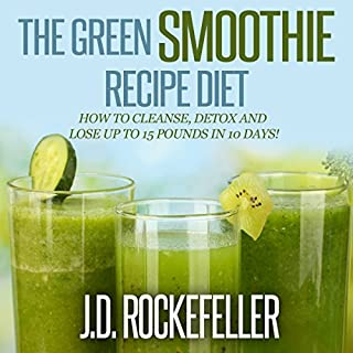 The Green Smoothie Recipe Diet     How to Cleanse and Detox and Lose up to 15 Pounds in 10 Days!              By:                                                                                                                                 J.D. Rockefeller                               Narrated by:                                                                                                                                 Stephen Reichert                      Length: 55 mins     17 ratings     Overall 4.3