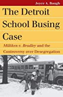 The Detroit School Busing Case: Milliken v. Bradley and the Controversy Over Desegregation (Landmark Law Cases & American Society)