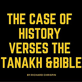 The Case of History VS the Tanakh and the Bible                   By:                                                                                                                                 Richard Chrispin                               Narrated by:                                                                                                                                 Frank Block                      Length: 1 hr and 15 mins     Not rated yet     Overall 0.0